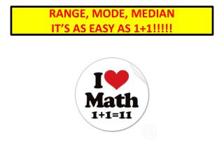 RANGE, MODE, MEDIAN  IT'S AS EASY AS 1+1!!!!!