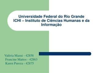 Universidade Federal do Rio Grande ICHI – Instituto de Ciências Humanas e da Informação