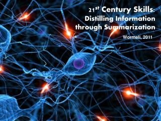 21st Century Skills:  Distilling Information  through Summarization