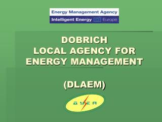 DOBRICH  LOCAL AGENCY FOR ENERGY MANAGEMENT (DLAEM)