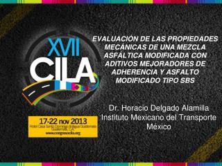 Dr. Horacio Delgado Alamilla Instituto Mexicano del Transporte México