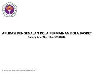 APLIKASI PENGENALAN POLA PERMAINAN BOLA BASKET Danang Arief Nugroho. 30101842.