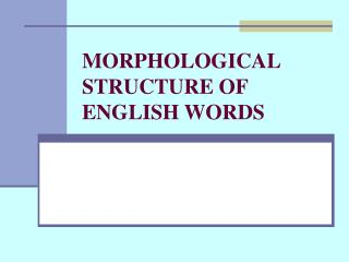 MORPHOLOGICAL STRUCTURE OF ENGLISH WORDS