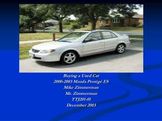Buying a Used Car 2000-2003 Mazda Protégé ES Mike Zimmerman Mr. Zimmerman TTJ201-01 December 2003