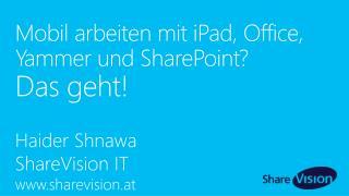 Mobil arbeiten mit iPad, Office,  Yammer  und SharePoint?  Das  geht!