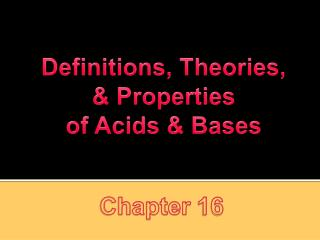 Definitions , Theories, & Properties o f Acids & Bases