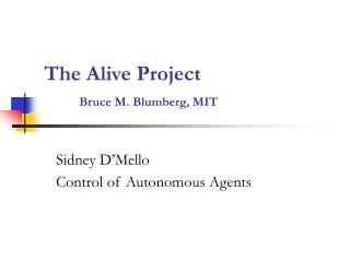The Alive Project Bruce M. Blumberg, MIT
