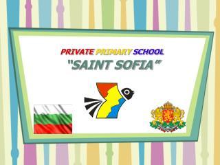 PRIVATE  PRIMARY SCHOOL �SAINT SOFIA�