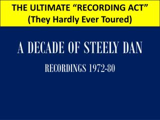 THE ULTIMATE �RECORDING ACT� (They Hardly Ever Toured)
