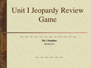Unit I Jeopardy Review Game