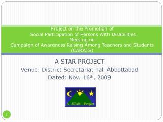 A STAR PROJECT Venue: District Secretariat hall Abbottabad Dated: Nov. 16 th , 2009