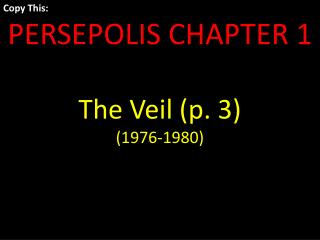 Copy This: PERSEPOLIS CHAPTER 1 The Veil (p. 3) (1976-1980)