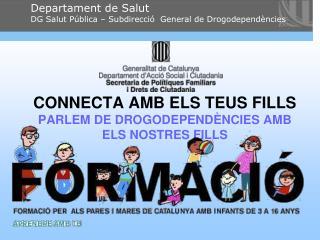 CONNECTA AMB ELS TEUS FILLS PARLEM DE DROGODEPENDÈNCIES AMB ELS NOSTRES FILLS