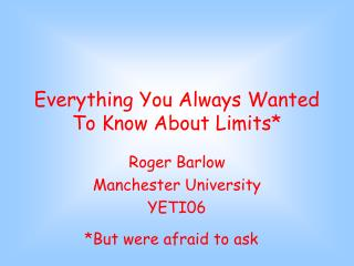 Everything You Always Wanted To Know About Limits*