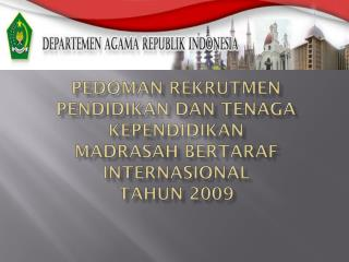 PEDOMAN REKRUTMEN PENDIDIKAN DAN TENAGA KEPENDIDIKAN  MADRASAH BERTARAF INTERNASIONAL TAHUN 2009