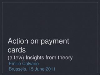 Action on payment cards (a few) Insights from theory