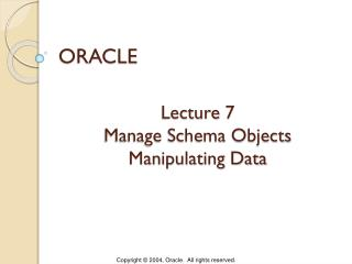 Lecture 7  Manage Schema Objects Manipulating Data