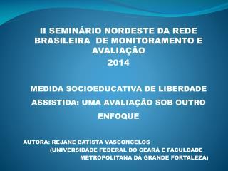 II SEMINÁRIO NORDESTE DA REDE BRASILEIRA  DE MONITORAMENTO E AVALIAÇÃO 2014