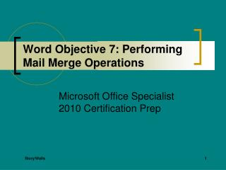 Word Objective 7: Performing Mail Merge Operations