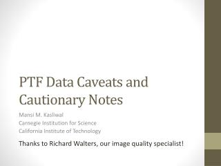 PTF Data Caveats and Cautionary Notes