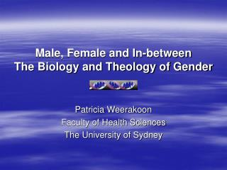 Male, Female and In-between The Biology and Theology of Gender