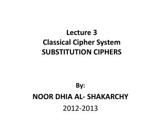 Lecture 3 Classical Cipher System SUBSTITUTION CIPHERS