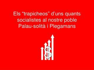"""Els """"trapicheos"""" d'uns quants socialistes al nostre poble Palau-solità i Plegamans"""
