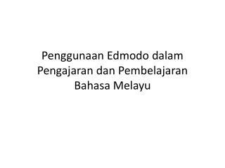 Penggunaan Edmodo dalam Pengajaran dan Pembelajaran Bahasa Melayu