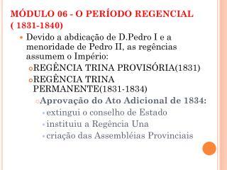 MÓDULO 06 - O PERÍODO REGENCIAL ( 1831-1840)