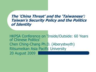 The  China Threat  and the  Taiwanese : Taiwan s Security Policy and the Politics of Identity