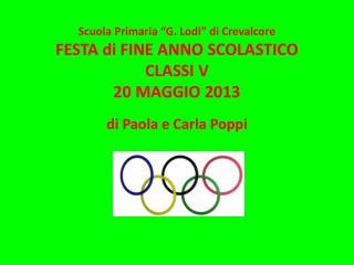 """Scuola Primaria """"G. Lodi"""" di Crevalcore FESTA di FINE ANNO SCOLASTICO CLASSI V  20 MAGGIO 2013"""