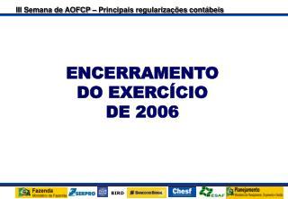 ENCERRAMENTO  DO EXERC�CIO  DE 2006
