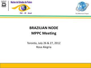 BRAZILIAN NODE MPPC  Meeting Toronto, July 26 & 27, 2012 Rosa Alegria