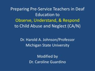 Dr. Harold A. Johnson/Professor Michigan State University Modified by Dr. Caroline Guardino