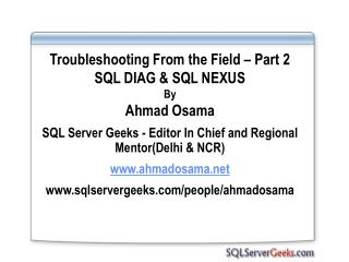 Troubleshooting From the Field – Part 2 SQL DIAG & SQL NEXUS By Ahmad Osama