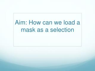 Aim: How can we load a mask as a selection