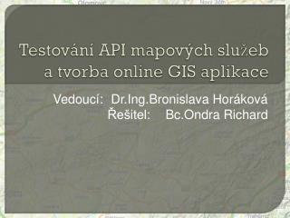 Testování  API mapových  služeb  a  tvorba  online GIS  aplikace