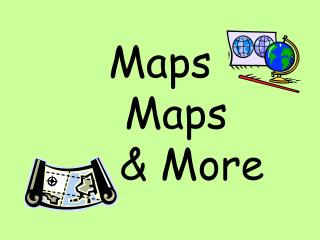 Maps 	Maps 		& More