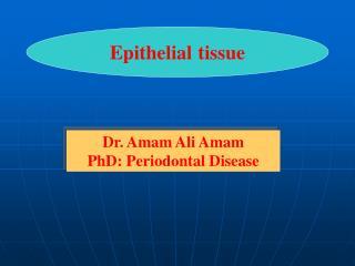Dr. Amam Ali Amam PhD: Periodontal Disease