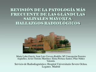 REVISIÓN DE LA PATOLOGÍA MÁS FRECUENTE DE LAS GLÁNDULAS SALIVALES MAYORES. HALLAZGOS RADIOLÓGICOS