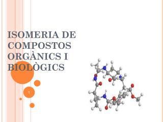 ISOMERIA DE COMPOSTOS ORGÀNICS I BIOLÒGICS