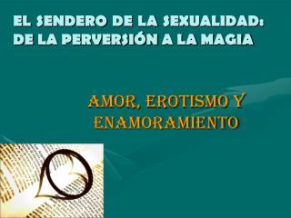 EL SENDERO DE LA SEXUALIDAD: DE LA PERVERSIÓN A LA MAGIA