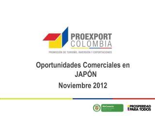 Oportunidades Comerciales  en JAPÓN Noviembre 2012