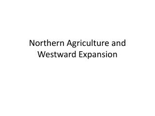 Northern Agriculture and  Westward Expansion