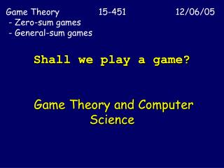 Shall we play a game?  Game Theory and Computer Science