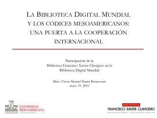 Participación de la  Biblioteca  Francsico  Xavier  Clavigero  en la  Biblioteca Digital Mundial