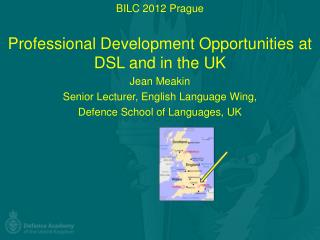 BILC 2012 Prague Professional Development Opportunities at DSL and in the UK Jean Meakin