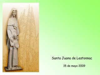 Santa Juana de Lestonnac 15 de mayo 2009