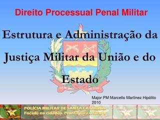 Estrutura e Administração da Justiça Militar  da União e do Estado