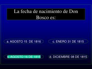 La fecha de nacimiento de Don Bosco es: